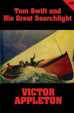 Tom Swift #15 : Tom Swift and His Great Searchlight: On the Border for Uncle Sam - Victor Appleton