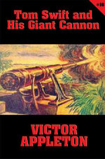 Tom Swift #16 : Tom Swift and His Giant Cannon: The Longest Shots on Record - Victor Appleton
