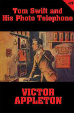 Tom Swift #17 : Tom Swift and His Photo Telephone: The Picture That Saved a Fortune - Victor Appleton