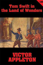 Tom Swift #20 : Tom Swift in the Land of Wonders: The Underground Search for the Idol of Gold - Victor Appleton