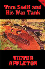 Tom Swift #21 : Tom Swift and His War Tank: Doing His Bit for Uncle Sam - Victor Appleton