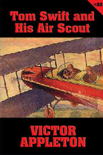 Tom Swift #22 : Tom Swift and His Air Scout: Uncle Sam's Mastery of the Sky - Victor Appleton