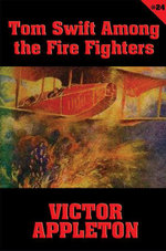 Tom Swift #24 : Tom Swift Among the Fire Fighters: Battling with Flames in the Air - Victor Appleton