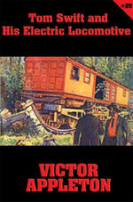 Tom Swift #25 : Tom Swift and His Electric Locomotive: Two Miles a Minute on the Rails - Victor Appleton