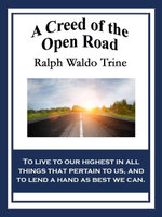 A Creed of the Open Road - Ralph Waldo Trine
