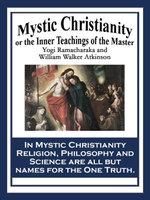 Mystic Christianity : The Inner Teachings of the Master - Yogi Ramacharaka