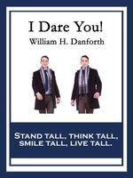 I Dare You! - William H. Danforth