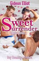 Sweet Surrender : Gay Bondage Erotica - Gideon Elliot