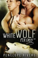 White Wolf Rising - Penelope Rivers