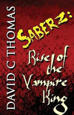Saberz : Rise of the Vampire King - David C Thomas