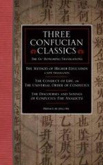Three Confucian Classics : The Gu Hongming Translations of Higher Education: A New Translation, the Universal Order or Conduct of Life, and the Discourses and Sayings of Confucius (the Analects) - Gu Hongming