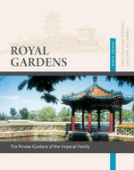 Royal Gardens : Private Gardens of the Imperial Family - Liyao Cheng
