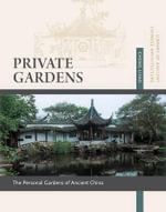 Private Gardens : Personal Gardens of Ancient China - Liyao Cheng