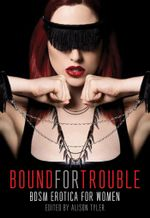Bound for Trouble : BDSM Erotica For Women