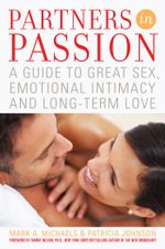 Partners In Passion : A Guide to Great Sex, Emotional Intimacy and Long-term Love - Mark  A. Michaels