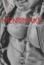Men on the Make : True Gay Sex Confessions