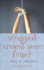 Wrapped Around Your Finger : A Story of Submission
