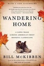 Wandering Home : A Long Walk Across America's Most Hopeful Landscape - Schumann Distinguished Scholar Bill McKibben