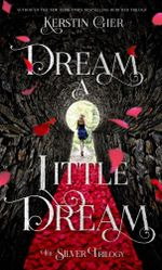 Dream a Little Dream : Silver Trilogy - Kerstin Gier