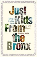 Just Kids from the Bronx : Telling It the Way It Was: An Oral History - Arlene Alda