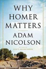 Why Homer Matters : Why Homer Matters - Adam Nicolson