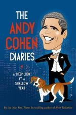 The Andy Cohen Diaries : A Deep Look at a Shallow Year - Andy Cohen
