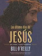 Los Ultimos Dias de Jesus (the Last Days of Jesus) - Bill O'Reilly