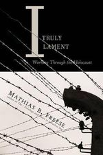 I Truly Lament : Working Through the Holocaust - Mathias B Freese