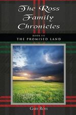 The Ross Family Chronicles, Book III : The Promised Land - Gary Ross