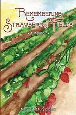 Remembering Strawberry Fields : A Memoir - Mary E Matury Gibson