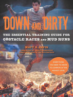 Down and Dirty : The Essential Training Guide for Obstacle Races and Mud Runs - Matt B. Davis