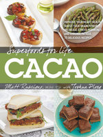 Superfoods for Life, Cacao : - Improve Heart Health - Boost Your Brain Power - Decrease Stress Hormones and Chronic Fatique - 75 Delicious Recipes - Matt Ruscigno