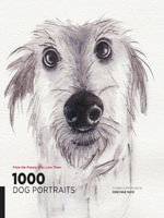 1,000 Dog Portraits : From the People Who Love Them - Robynne Raye