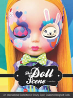 The Doll Scene : An International Collection of Crazy, Cool, Custom Designed Dolls - Louis Bou