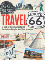 Travel Route 66 : A Guide to the History, Sights, and Destinations Along the Main Street of America - Jim Hinckley