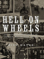Hell on Wheels : An Illustrated History of Outlaw Motorcycle Clubs - Bill Hayes