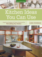 Kitchen Ideas You Can Use : Inspiring Designs & Clever Solutions for Remodeling Your Kitchen - Chris Peterson
