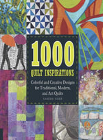 1000 Quilt Inspirations : Colorful and Creative Designs for Traditional, Modern, and Art Quilts - Sandra Sider