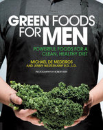 Green Foods for Men : Powerful Foods for a Clean, Healthy Diet - Michael De Medeiros