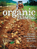 Organic Farming : How to Raise, Certify, and Market Organic Crops and Livestock - Peter V. Fossel