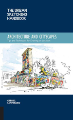 Urban Sketching Handbook : Architecture and Cityscapes: Tips and Techniques for Drawing on Location - Gabriel Campanario