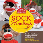 Sew Cute and Collectible Sock Monkeys : For Red-Heel Sock Monkey Crafters and Collectors - Dee Lindner