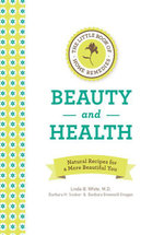 The Little Book of Home Remedies, Beauty and Health : Natural Recipes for a More Beautiful You - Linda B. White
