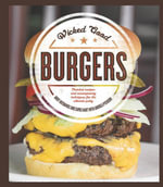 Wicked Good Burgers : Fearless Recipes and Uncompromising Techniques for the Ultimate Patty - Andy Husbands