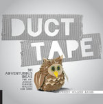 Duct Tape : 101 Adventurous Ideas for Art, Jewelry, Flowers, Wallets and More - Forest Walker Davis