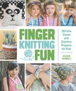 Finger Knitting Fun : 28 Cute, Clever, and Creative Projects for Kids - Vickie Howell