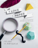 I Love Paper : aper Cutting Techniques and Templates for Amazing Toys, Sculptures, Props, and Costumes - Fideli Sundqvist