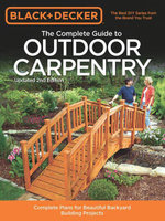 Black & Decker the Complete Guide to Outdoor Carpentry, Updated 2nd Edition : Complete Plans for Beautiful Backyard Building Projects - Editors Of Cool Springs Press