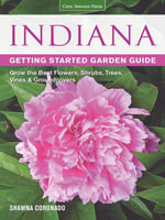 Indiana Getting Started Garden Guide : Grow the Best Flowers, Shrubs, Trees, Vines & Groundcovers - Shawna Coronado