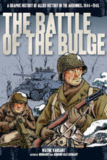 Battle of the Bulge : A Graphic History of Allied Victory in the Ardennes, 1944-1945 - Wayne Vansant